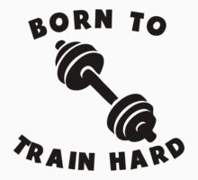 Born To Train Hard Kids Clothes