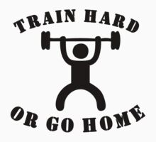 Train Hard Or Go Home Baby Tee