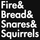 Fire& bread& snares &squirrels....(WHITE) by burntbreadshirt