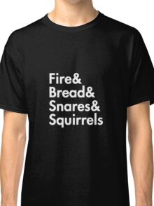 Fire& bread& snares &squirrels....(WHITE) Classic T-Shirt
