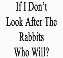 If I Don't Look After The Rabbits Who Will? Kids Clothes