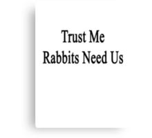 Trust Me Rabbits Need Us Canvas Print