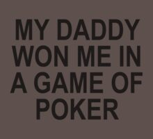 My Daddy Won Me In A Game Of Poker One Piece - Short Sleeve