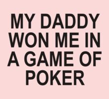 My Daddy Won Me In A Game Of Poker Baby Tee