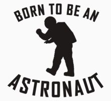 Born To Be An Astronaut Baby Tee