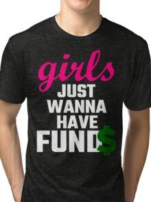 Girls Just Wanna Have Funds Tri-blend T-Shirt
