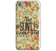 The Sun'll Come Out Tomorrow iPhone Case/Skin