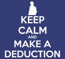 Keep Calm and Make a Deduction - Tee by Golubaja