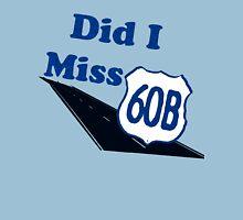 Did I Miss 60B? T-Shirt