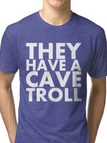 """They have a cave troll"" - White Text Tri-blend T-Shirt"