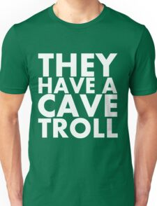 """""""They have a cave troll"""" - White Text Unisex T-Shirt"""