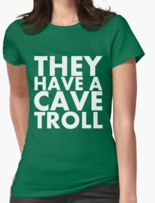 """""""They have a cave troll"""" - White Text Womens Fitted T-Shirt"""