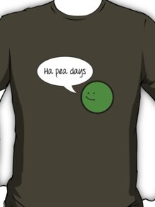 Ha Pea Days T-Shirt