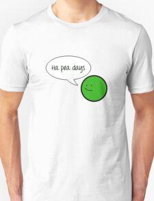 Ha Pea Days Unisex T-Shirt