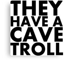 """""""They have a cave troll"""" - Black Text Canvas Print"""