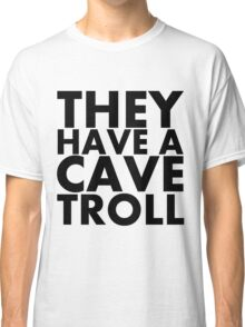 """""""They have a cave troll"""" - Black Text Classic T-Shirt"""