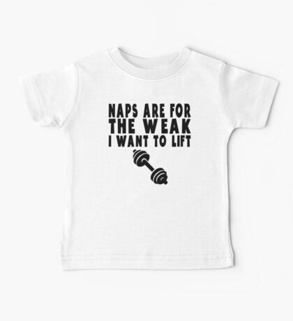 Naps Are For The Weak Baby Tee