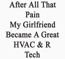 After All That Pain My Girlfriend Became A Great HVAC & R Tech by supernova23