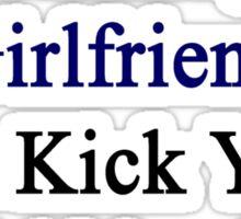 My Hot Nicaraguan Girlfriend Can Kick Your Girlfriend's Butt Sticker