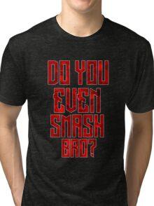 Do You Even Smash Bro Tri-blend T-Shirt