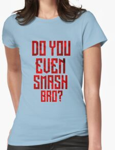 Do You Even Smash Bro Womens Fitted T-Shirt