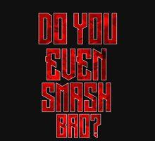 Do You Even Smash Bro Unisex T-Shirt
