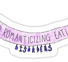 Stop Romanticizing Eating Disorders Sticker