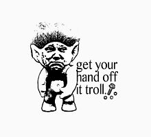 Get your hand off it TROLL. Unisex T-Shirt