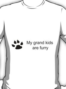 My grand kids are furry (dog paw) T-Shirt