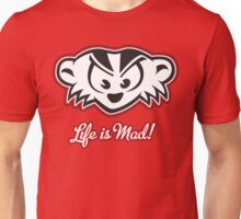 Life is Mad! Unisex T-Shirt