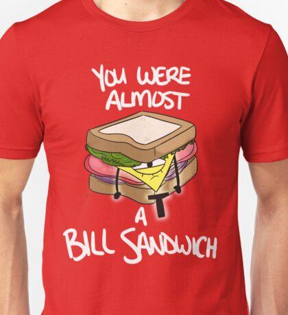 You Were Almost a Bill Sandwich Unisex T-Shirt