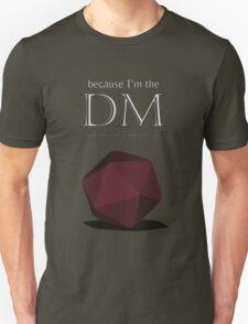 Because I'm the DM T-Shirt