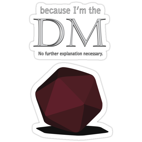 Because I'm the DM by GoblinWorks