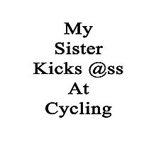 My Sister Kicks Ass At Cycling Photographic Print