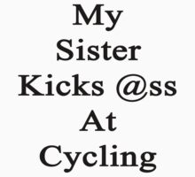 My Sister Kicks Ass At Cycling by supernova23