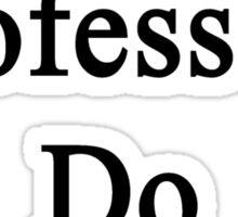 Physics Professors Do It Better  Sticker