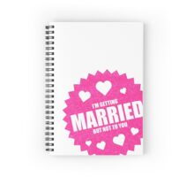 getting married Spiral Notebook