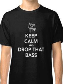 Keep Calm Drop the Bass Classic T-Shirt