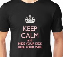 Keep Calm Hide your kids and your wife Unisex T-Shirt