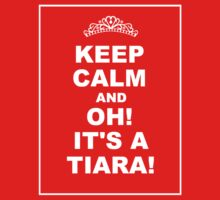 KEEP CALM AND... OH! IT'S A TIARA! by trekspanner