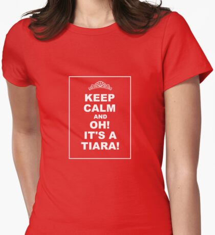 KEEP CALM AND... OH! IT'S A TIARA! Womens Fitted T-Shirt