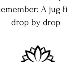 Buddhist Quote: Patience is key. Remember: A jug fills drop by drop Sticker