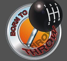 Born To Throw - Gear Shift by tmpsg