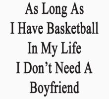 As Long As I Have Basketball In My Life I Don't Need A Boyfriend by supernova23