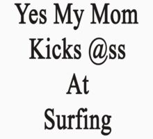 Yes My Mom Kicks Ass At Surfing by supernova23