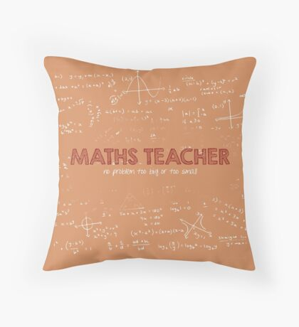Maths Teacher (no problem too big or too small) Throw Pillow