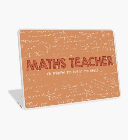Maths Teacher (no problem too big or too small) Laptop Skin
