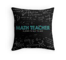 Math Teacher (no problem too big or too small) Throw Pillow