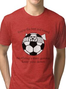 You're the best and round Tri-blend T-Shirt