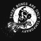 THESE BONES ARE ONLY TEMPORARY by disasterink